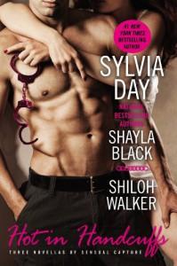 Hot in Handcuffs - Sylvia Day, Shayla Black, Shiloh Walker