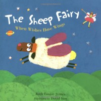 The Sheep Fairy: When Wishes Have Wings - Ruth Louise Symes