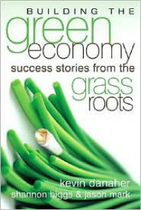 Building the Green Economy: Success Stories from the Grassroots - Kevin Danaher, Jason Mark