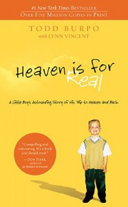 Heaven is for Real: A Little Boy's Astounding Story of His Trip to Heaven and Back - Todd Burpo, Lynn Vincent