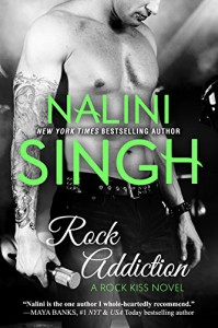 Rock Addiction (Rock Kiss Book 1) - Nalini Singh