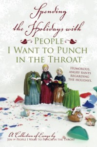 Spending the Holidays with People I Want to Punch in the Throat - Jen of People I Want to Punch in the Throat