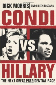 Condi vs. Hillary: The Next Great Presidential Race - 'Dick Morris',  'Eileen McGann'