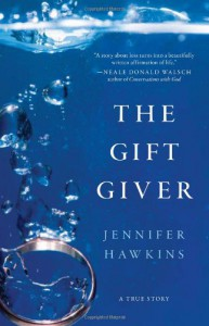 The Gift Giver: A True Story - Jennifer Hawkins