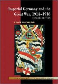 Imperial Germany and the Great War, 1914-1918 - Roger Chickering, William Beik