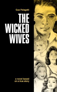 The Wicked Wives: A novel based on a true story - Gus Pelagatti