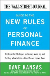 The Wall Street Journal Guide to the New Rules of Personal Finance: Essential Strategies for Saving, Investing, and Building a Portfolio in a World Turned Upside Down - Dave Kansas