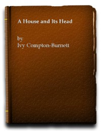 A House and Its Head - Ivy Compton-Burnett