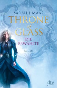 Throne of Glass - Die Erwählte: Roman - Sarah Maas