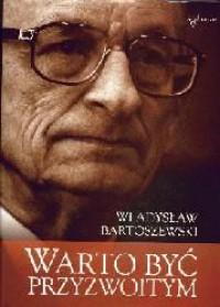 Warto być przyzwoitym - Władysław Bartoszewski