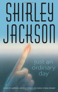 Just an Ordinary Day: The Uncollected Stories - Shirley Jackson, Sarah Hyman Stewart, Laurence Jackson Hyman