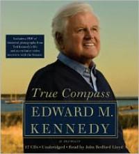 True Compass: A Memoir - Edward M. Kennedy, John Bedford Lloyd