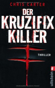 Der Kruzifix Killer - Chris Carter, Maja Rößner