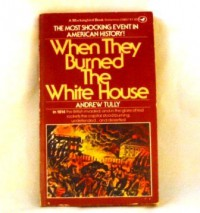 When They Burned the White House - Andrew Tully
