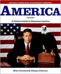 America (The Book): A Citizen's Guide to Democracy Inaction - Jon Stewart, Ben Karlin, David Javerbaum, Thomas Jefferson