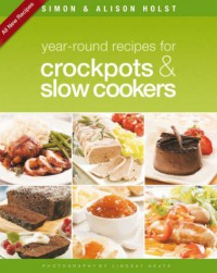 Year Round Recipes For Crockpots And Slow Cookers - Simon Holst, Alison Holst