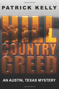 Hill Country Greed: An Austin, Texas Mystery - Patrick     Kelly