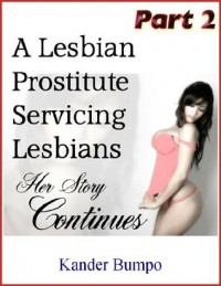 A Lesbian Prostitute Servicing Lesbians: Her Story Continues (Part 2) - Kander Bumpo