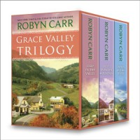 Grace Valley Trilogy: Deep in the ValleyJust Over the MountainDown by the River (A Grace Valley Novel) - Robyn Carr