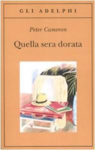 Quella sera dorata - Peter Cameron, Alberto Rossatti