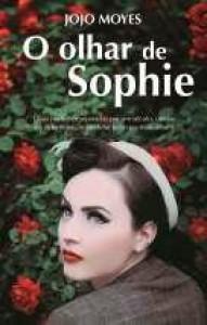 O Olhar de Sophie - Jojo Moyes