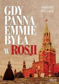 Gdy panna Emmie była w Rosji - Harvey Pitcher