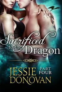 Sacrificed to the Dragon: Part Four - Jessie Donovan