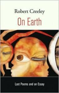 On Earth - Robert Creeley