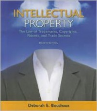 Intellectual Property: The Law of Trademarks, Copyrights, Patents, and Trade Secrets - Deborah E. Bouchoux, Bouchoux