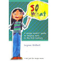 So What A Single Mom's Guide To Staying Sane In The 21st Century - Laynee Gilbert
