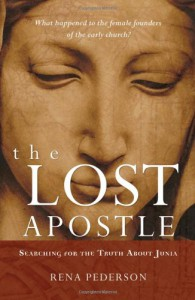 The Lost Apostle: Searching for the Truth About Junia - Rena Pederson