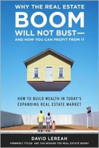 Why the Real Estate Boom Will Not Bust - And How You Can Profit from It: How to Build Wealth in Today's Expanding Real Estate Market - David Lereah