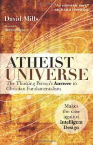 Atheist Universe: The Thinking Person's Answer to Christian Fundamentalism - David Mills