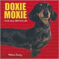 Doxie Moxie: Little Dog, Big Attitude - Melissa Sovey