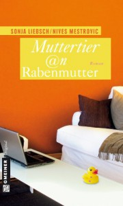 Muttertier @n Rabenmutter: Roman - Nives Mestrovic Sonja Liebsch