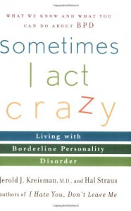 Sometimes I Act Crazy: Living with Borderline Personality Disorder - Jerold J. Kreisman, Hal Straus