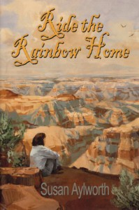 Ride the Rainbow Home  - Susan Aylworth