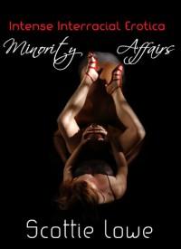 Minority Affairs: Intense Interracial Erotica - Scottie Lowe, AfroerotiK Boudoir Photography