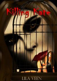 Killing Kate - Lila Veen