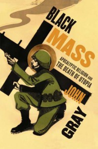 Black Mass: Apocalyptic Religion and the Death of Utopia - John Nicholas Gray