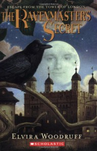 The Ravenmaster's Secret: Escape From The Tower Of London - Elvira Woodruff
