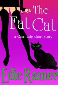 The Fat Cat (a Cattitude short story) - Edie Ramer