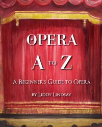 Opera A to Z: A Beginner's Guide to Opera - Liddy Lindsay