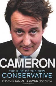 Cameron: The Rise of the New Conservative - Francis Elliott, James Hanning