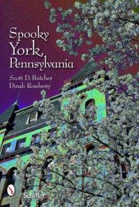 Spooky York, Pennsylvania - Scott D. Butcher, Dinah Roseberry