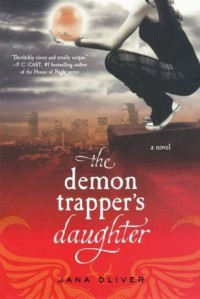 The Demon Trapper's Daughter: A Demon Trappers Novel - Jana Oliver