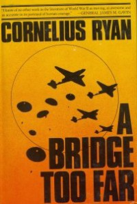A Bridge Too Far - Cornelius Ryan