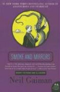 Smoke and Mirrors: Short Fictions and Illusions - Neil Gaiman