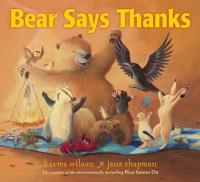 Bear Says Thanks - Karma Wilson, Jane Chapman
