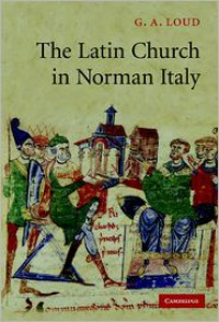 The Latin Church in Norman Italy - G.A. Loud